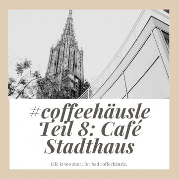 café-ulm-test-blog-Stadthaus-unephotodeceline